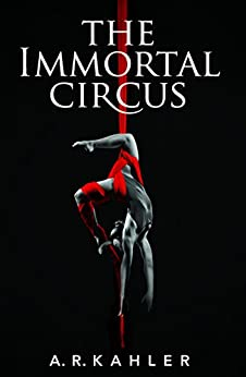 The Immortal Circus (Cirque des Immortels Book 1) by [Kahler, A. R.]