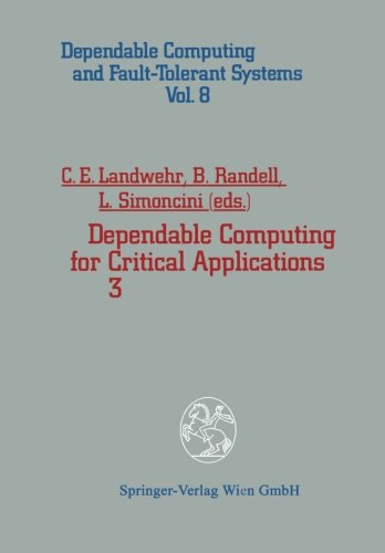 Dependable Computing for Critical Applications 3 (Dependable Computing and Fault-Tolerant Systems) by Landwehr Carl E