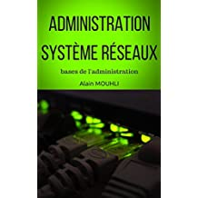 Administration système réseaux: bases de l'administration (French Edition)