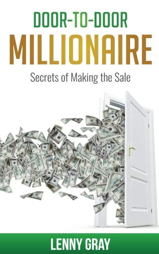Door-to-Door Millionaire: Secrets of Making the Sale (Best Way To Increase Sales)