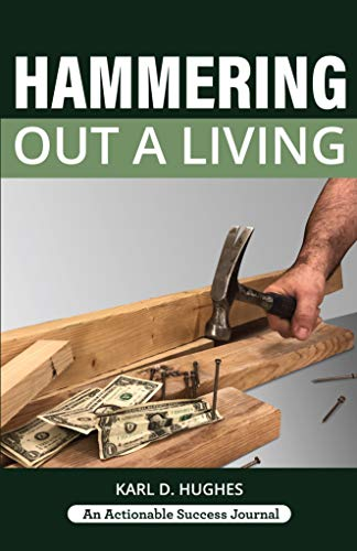 Hammering Out a Living: A Carpenter's Guide for a Successful Life by [Hughes, Karl D.]
