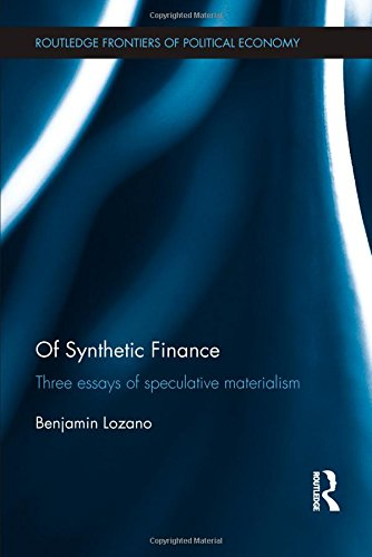 Of Synthetic Finance: Three Essays of Speculative Materialism (Routledge Frontiers of Political Economy)