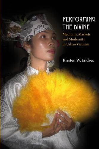 Performing the Divine: Mediums, Markets and Modernity  in Urban Vietnam (Nordic Institute of Asian Studies (NIAS) Monographs) by NIAS Press