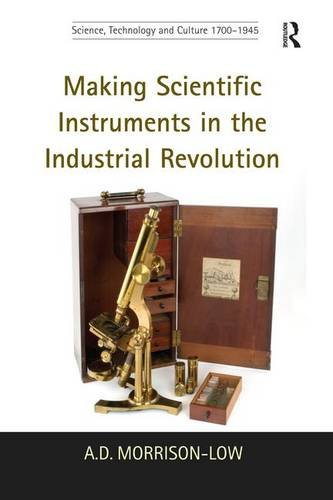 Making Scientific Instruments in the Industrial Revolution (Science, Technology and Culture, 1700-1945)