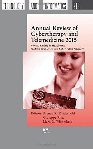Annual Review of Cybertherapy and Telemedicine 2015: Virtual Reality in Healthcare: Medical Simulation and Experiential Interface (Studies in Health Technology and Informatics)