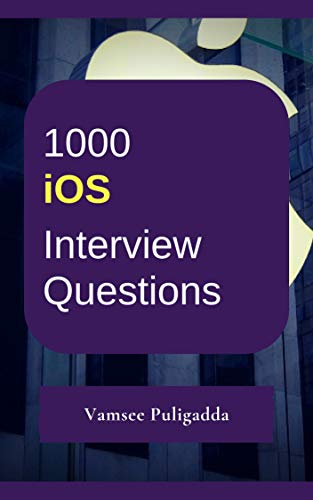 (1000 Most Important iOS SDK, Objective-C and Swift Interview Questions and Answers: Crack That Next Interview With Higher Salary In Less Preparation)
