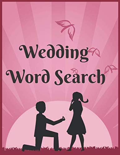 Wedding Word Search: The Most Challenging Puzzles For Those Who Are About To Get Married And Have A Wedding.