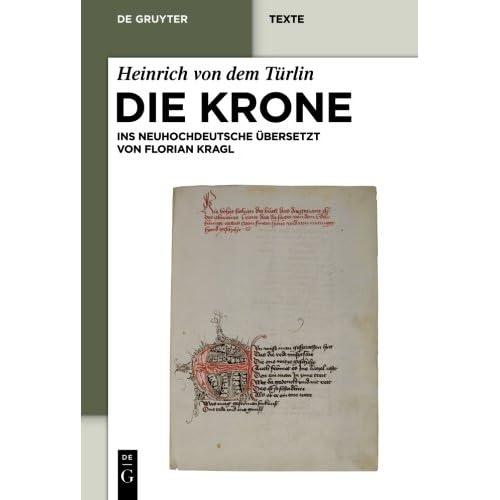 Die Krone: Unter Mitarbeit von Alfred Ebenbauer ins Neuhochdeutsche übersetzt von Florian Kragl (de Gruyter Texte)
