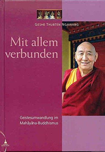 Mit allem verbunden: Geistesumwandlung im Mahayana Buddhismus