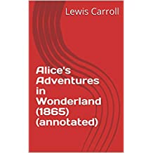 Alice's Adventures in Wonderland (1865) (annotated) (English Edition)