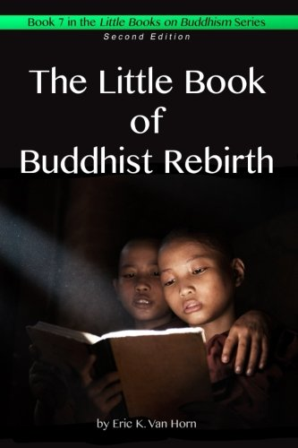 The Little Book of Buddhist Rebirth (The Little Books on Buddhism) (Volume 7)