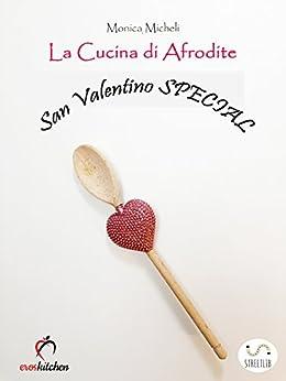 La cucina di afrodite san valentino special italian edition kindle edition by monica - La cucina di monica ...
