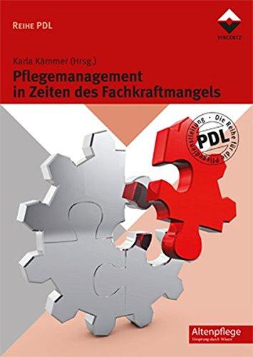 Pflegemanagement in Zeiten des Fachkraftmangels (Reihe PDL)