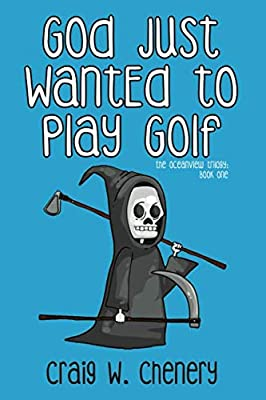 God Just Wanted to Play Golf (The Oceanview Trilogy)