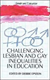 Challenging Lesbian and Gay Inequalities in Education (Gender and Education Series)