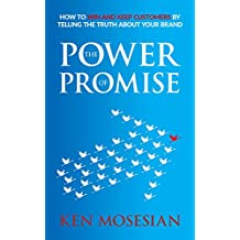 The Power of Promise: How to win and keep customers by telling the truth about your brand