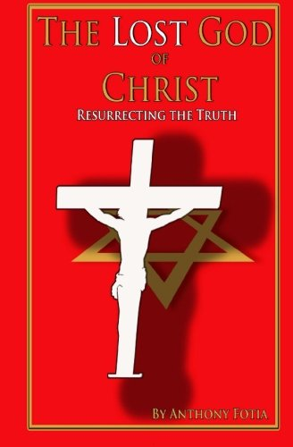 The Lost God of Christ: Resurrecting the Truth PDF
