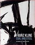 img - for Franz Kline. Coal and Steel book / textbook / text book