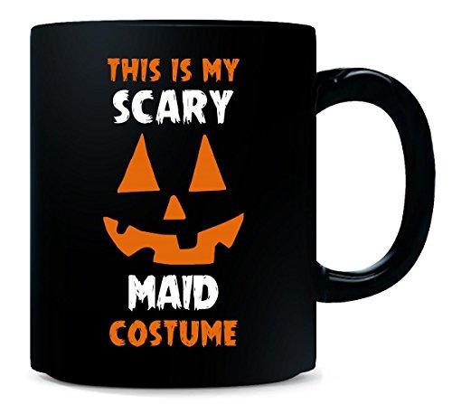 Maid Costume Maid My Day (This Is My Scary Maid Costume Halloween Gift - Mug)