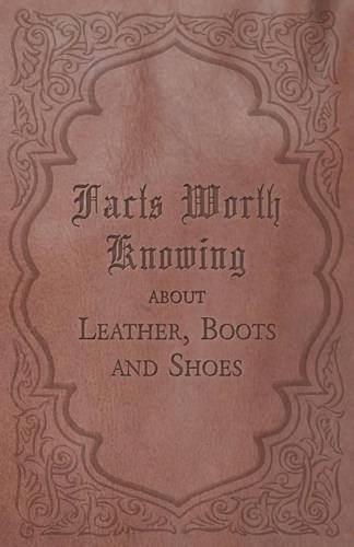 Facts Worth Knowing about Leather, Boots and Shoes