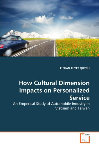 How Cultural Dimension Impacts on Personalized Service: An Emperical Study of Automobile Industry in Vietnam and Taiwan by Le Phan Tuyet Quynh