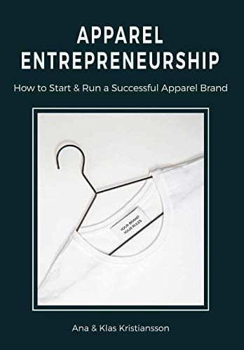 Apparel Entrepreneurship: How to Start & Run a Successful Apparel Brand