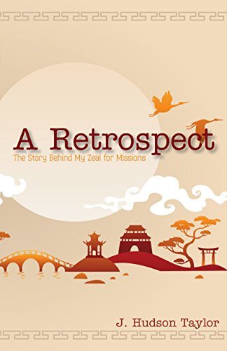 A Retrospect (Updated Edition): The Story Behind My Zeal for Missions by [Taylor, J. Hudson]
