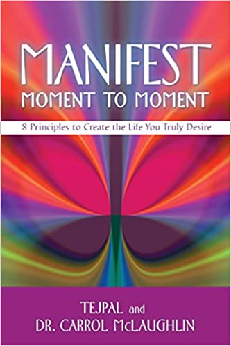 Manifest Moment To 8 Principles Create The Life You Truly Desire Tejpal Carrol McLaughlin Dr 9781401941826 Amazon Books