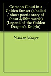 Crimson Cloud in a Golden Sunset (a ballad / short poetic story of about 3,400+ words) (Legend of the Golden Dragon's Knight)