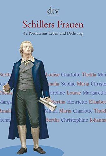 Schillers Frauen: 42 Porträts aus Leben und Dichtung