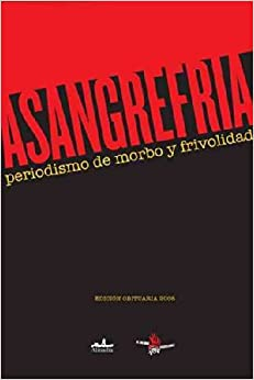 A sangre fria / In cold blood: Periodismo de morbo y frivolidad/ Morbid and Trivial Journalism (Spanish Edition)
