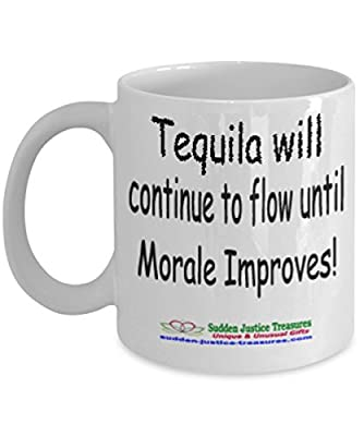 Tequila Will Continue To Flow Until Morale Improves White Mug Unique Birthday, Special Or Funny Occasion Gift. Best 11 Oz Ceramic Novelty Cup for Coffee, Tea, Hot Chocolate Or Toddy