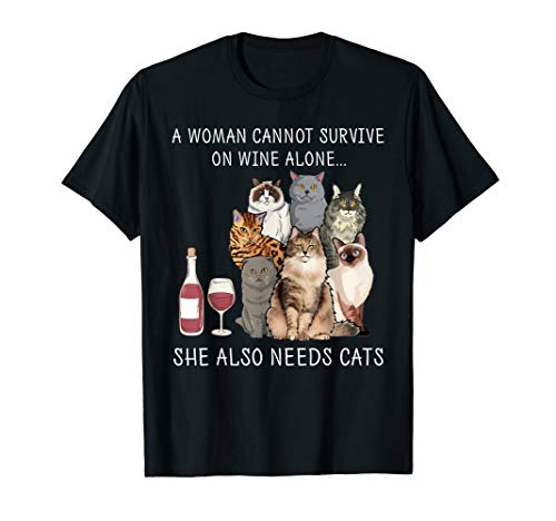 Woman Cannot Survive on Wine Alone She Also Needs Cats Shirt