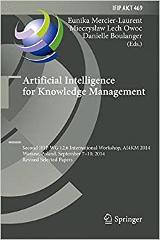 Book Artificial Intelligence for Knowledge Management: Second IFIP WG 12.6 International Workshop, AI4KM 2014, Warsaw, Poland, September 7-10, 2014, ... in Information and Communication Technology)