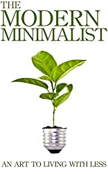 The Modern Minimalist Budget: How A Minimalist Budget Can Cut Your Spending, Save More, And Get More Enjoyment Out Of LIfe (English Edition)