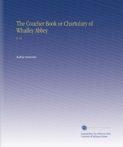 The Coucher Book or Chartulary of Whalley Abbey: V.  16