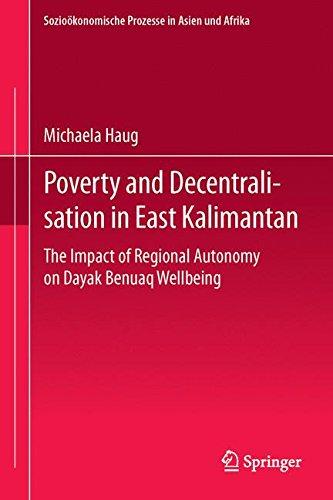Poverty and Decentralisation in East Kalimantan: The Impact of Regional Autonomy on Dayak Benuaq Wellbeing (Edition Centaurus - Sozioökonomische Prozesse in Asien, Afrika und Lateinamerika)
