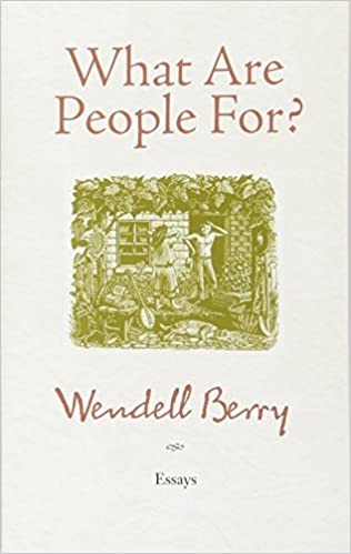 what are people for essays wendell berry  what are people for essays wendell berry 9781582434872 com books
