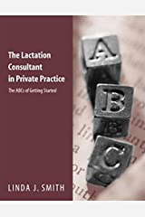 The Lactation Consultant in Private Practice: The ABCs of Getting Started: The ABCs of Getting Started Paperback