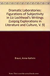 Dramatic Laboratories: Figurations of Subjectivity in Liz Lochhead's Writings (Leipzig Explorations in Literature and Culture, V. 9)