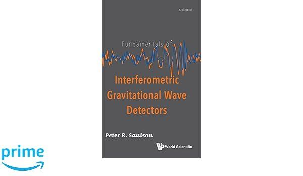 Fundamentals of Interferometric Gravitational Wave Detectors (Second Edition): Peter R. Saulson: 9789813143074: Amazon.com: Books