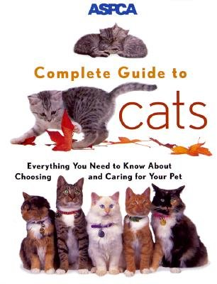 ASPCA Complete Guide to Cats   [ASPCA COMP GT CATS] [Paperback] ()