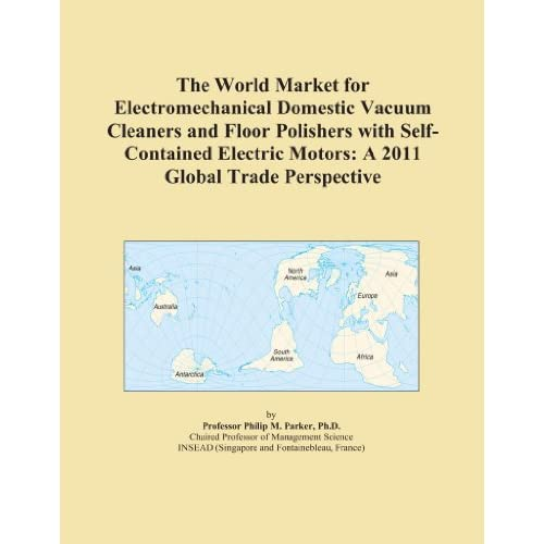 The World Market for Electromechanical Domestic Vacuum Cleaners and Floor Polishers with Self-Contained Electric Motors: A 2004 Global Trade Perspective (Nov 21, 2003)