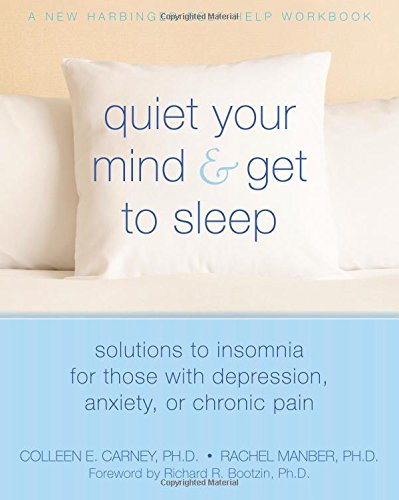 Quiet Your Mind and Get to Sleep: Solutions to Insomnia for Those ...