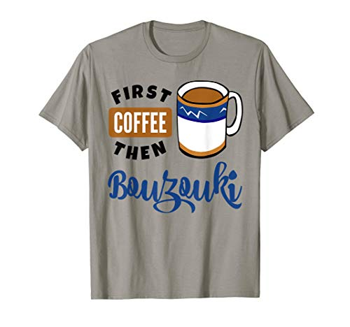 First Coffee Then Bouzouki Music Lover Musician Bouzoukist T-Shirt