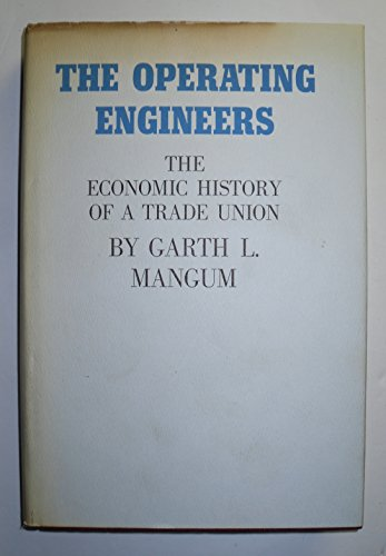 The Operating Engineers : The Economic History of a Trade Union
