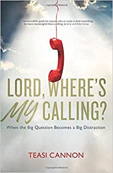 Lord, Where's My Calling?: When the big question becomes a big distraction