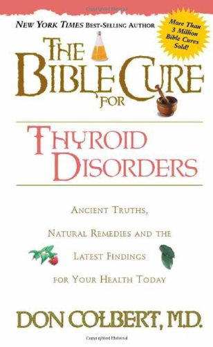 The Bible Cure for Thyroid Disorders: Ancient Truths, Natural Remedies and the Latest Findings for Your Health Today (New Bible Cure (Siloam))