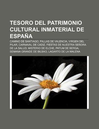 Tesoro del Patrimonio Cultural Inmaterial de Espana: Camino de Santiago, Fallas de Valencia, Virgen del Pilar, Carnaval de...