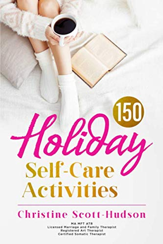 150 Holiday Self-Care Activities: 150 ways to radically care for your body, mind, and soul!
